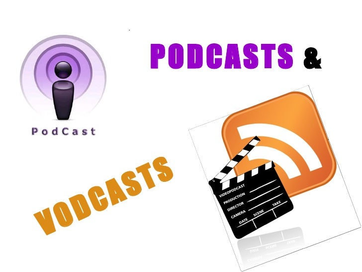 PODCASTS  & VODCASTS
