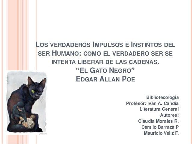 """LOS VERDADEROS IMPULSOS E INSTINTOS DEL SER HUMANO: COMO EL VERDADERO SER SE INTENTA LIBERAR DE LAS CADENAS. """"EL GATO NEGR..."""
