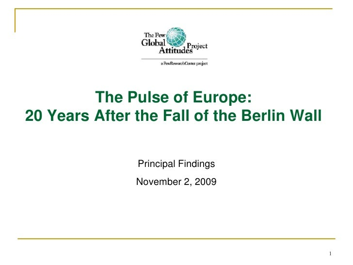 The Pulse of Europe: 20 Years After the Fall of the Berlin Wall Principal Findings November 2, 2009