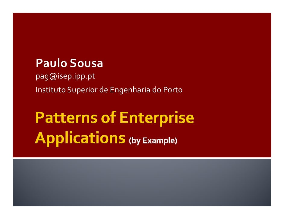 Patterns of enterprise application architecture by example paulo sousa pagisepipp instituto superior de engenharia do porto introduction enterprise applications malvernweather Gallery