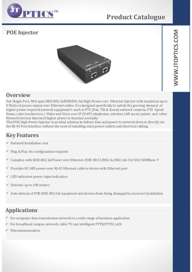WWW.JTOPTICS.COM POE Injector Product Catalogue Overview Our Single-Port, Mid-span IEEE 802.3afIEEE802.3at High Power over...