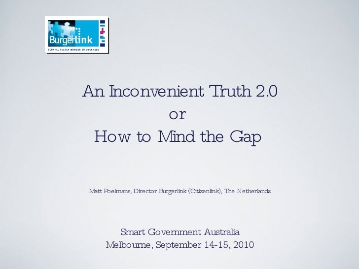 An Inconvenient Truth 2.0 or  How to Mind the Gap  Matt Poelmans, Director Burgerlink (Citizenlink), The Netherlands Smart...