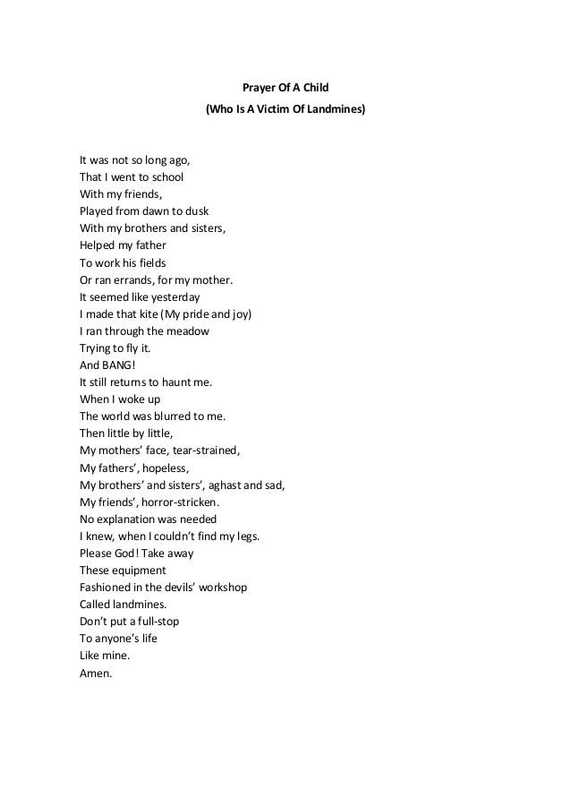Prayer Of A Child (Who Is A Victim Of Landmines)  It was not so long ago, That I went to school With my friends, Played fr...