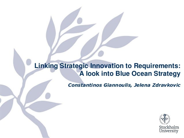 Linking Strategic Innovation to Requirements:                           A look into Blue Ocean Strategy                   ...