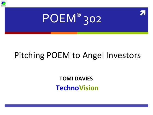 ì   POEM®  302    TechnoVision   Pitching  POEM  to  Angel  Investors   TOMI  DAVIES