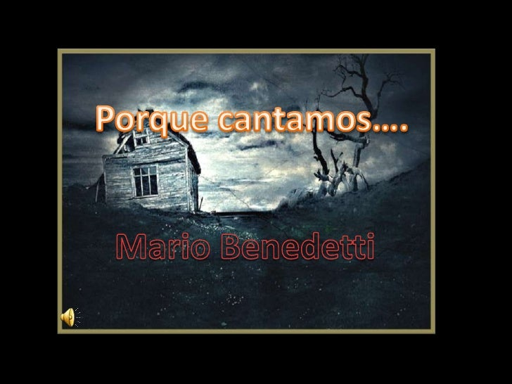 Porque cantamos….<br />Mario Benedetti<br />