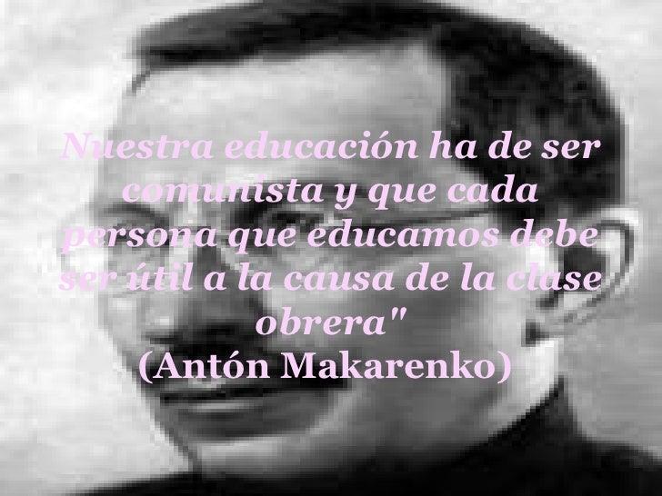 """Nuestra educación ha de ser comunista y que cada persona que educamos debe ser útil a la causa de la clase obrera"""" (A..."""