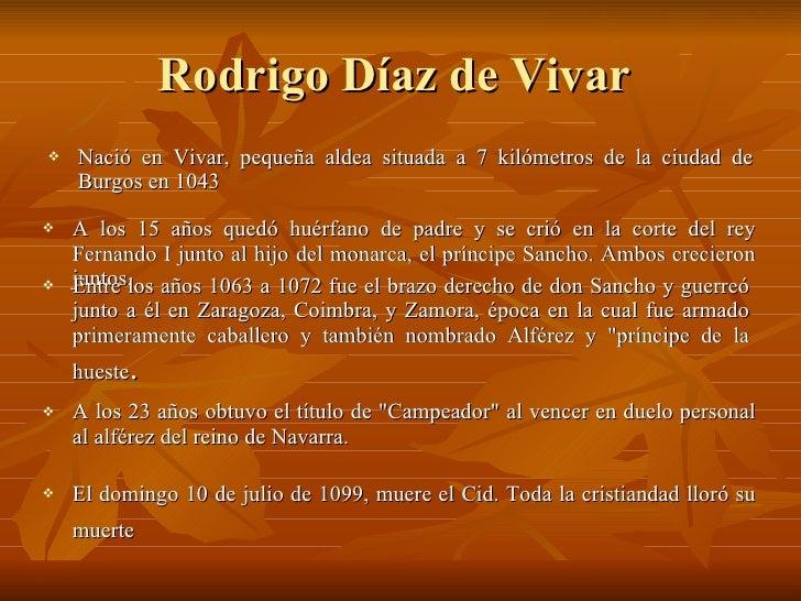 Rodrigo Díaz de Vivar  <ul><li>Nació en Vivar, pequeña aldea situada a 7 kilómetros de la ciudad de Burgos en 1043  </li><...