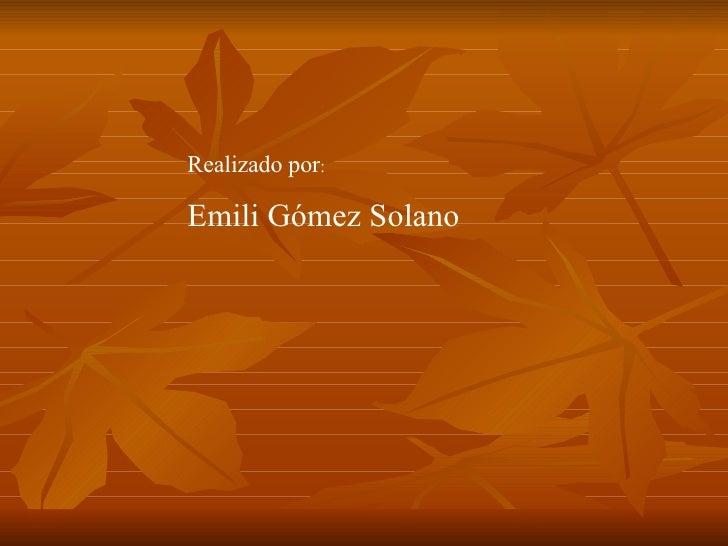 Realizado por :  Emili Gómez Solano