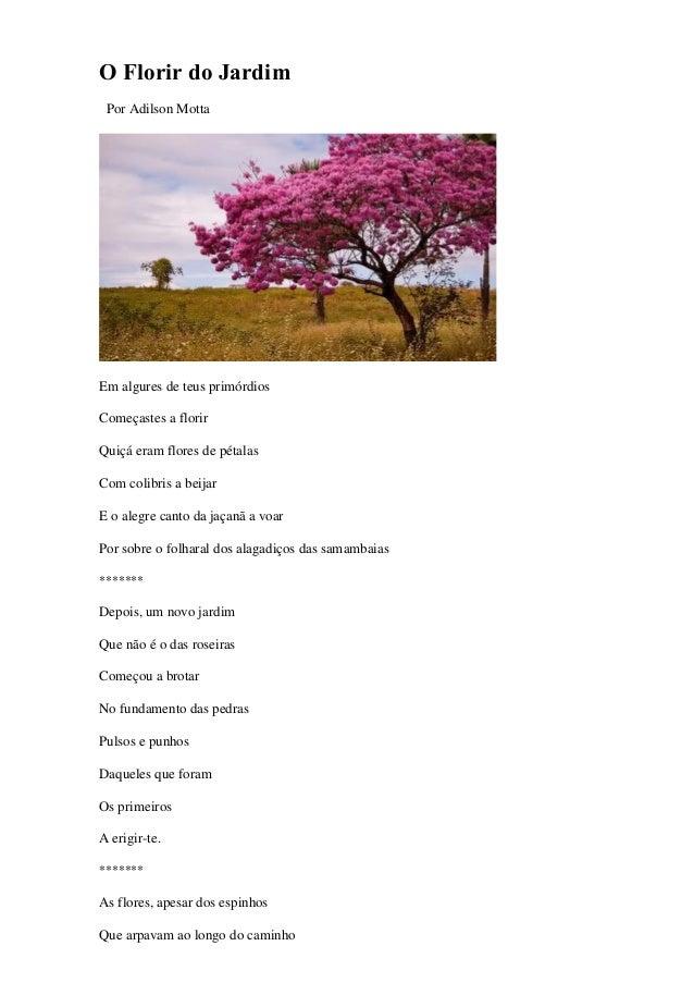 O Florir do Jardim Por Adilson Motta Em algures de teus prim�rdios Come�astes a florir Qui�� eram flores de p�talas Com co...