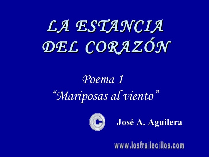 """LA ESTANCIADEL CORAZÓN     Poema 1""""Mariposas al viento""""            José A. Aguilera"""