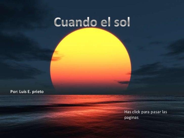 Cuando el sol<br />Por: Luis E. prieto<br />Has click para pasar las paginas<br />