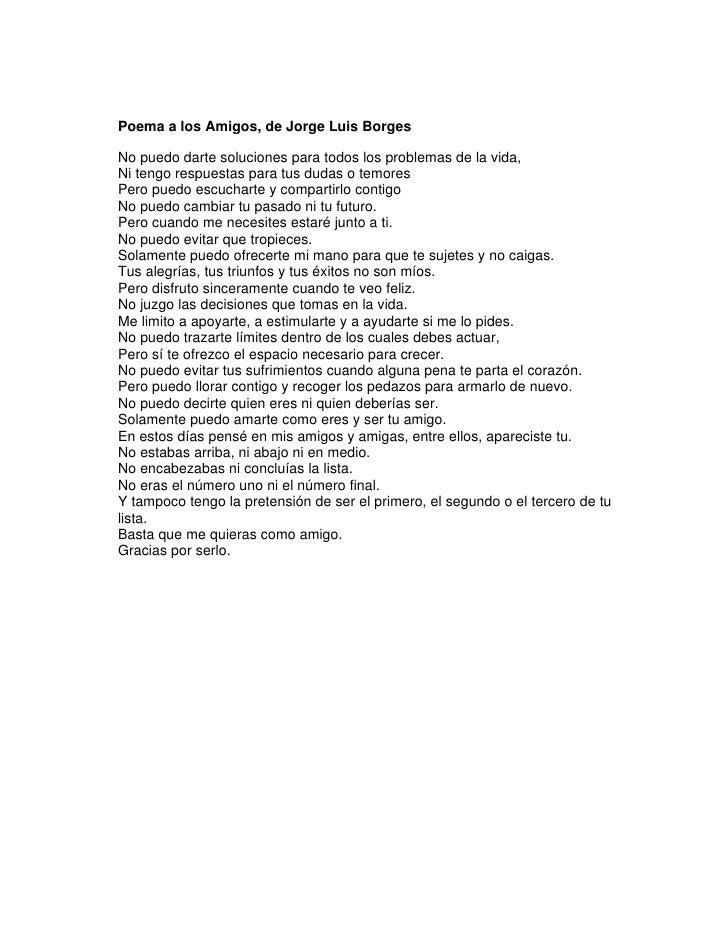 Poema a los Amigos, de Jorge Luis BorgesNo puedo darte soluciones para todos los problemas de la vida,Ni tengo respuestas ...