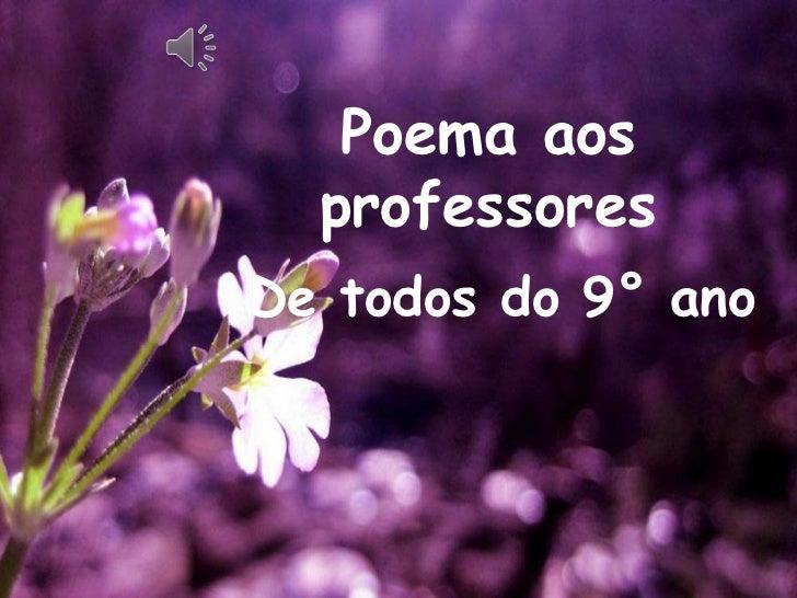 Poema aos professores<br />De todos do 9° ano<br />