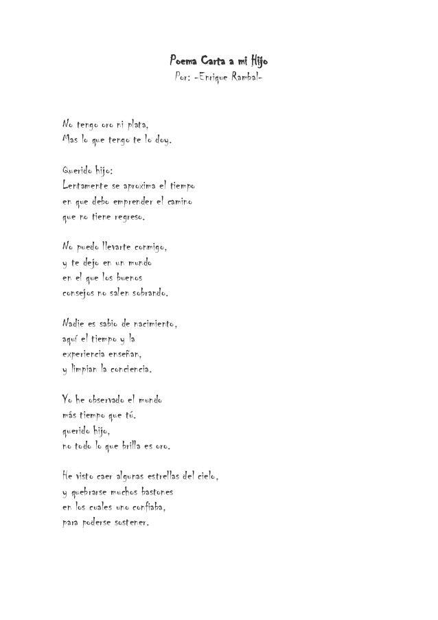 Poema Carta a mi Hijo Por: -Enrique Rambal- No tengo oro ni plata, Mas lo que tengo te lo doy. Querido hijo: Lentamente se...