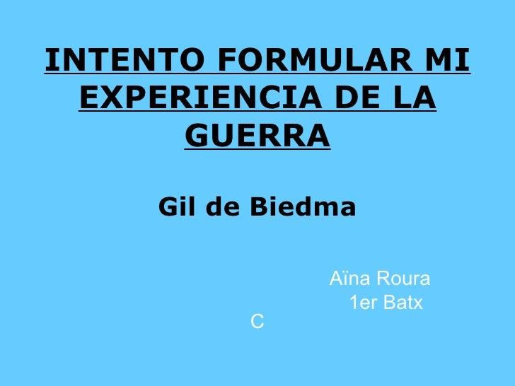 INTENTO FORMULAR MI EXPERIENCIA DE LA GUERRA Gil de Biedma Aïna Roura 1er Batx C