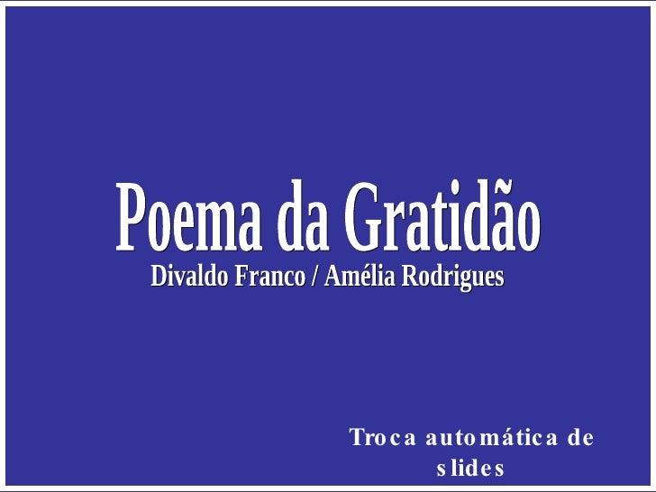 Troca automática de slides Divaldo Franco / Amélia Rodrigues Poema da Gratidão