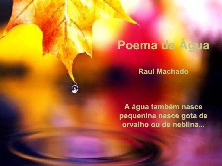 Poema da Água Raul Machado A água também nasce pequenina nasce gota de orvalho ou de neblina...