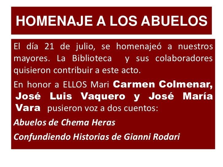 HOMENAJE A LOS ABUELOS<br />El día 21 de julio, se homenajeó a nuestros mayores. La Biblioteca  y sus colaboradores quisie...