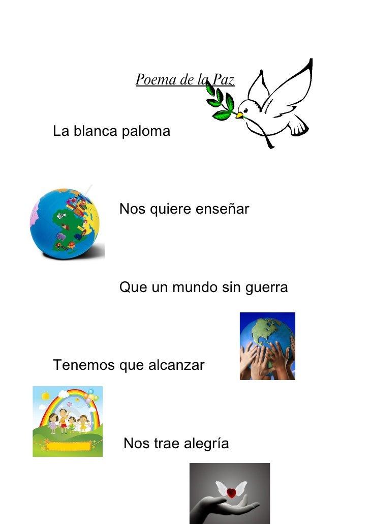 Poema de la Paz   La blanca paloma              Nos quiere enseñar              Que un mundo sin guerra     Tenemos que al...