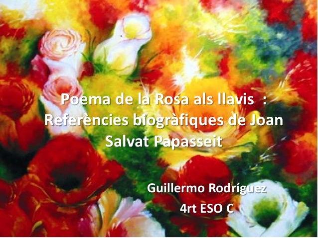 Poema de la Rosa als llavis :Referències biogràfiques de Joan        Salvat Papasseit             Guillermo Rodríguez     ...