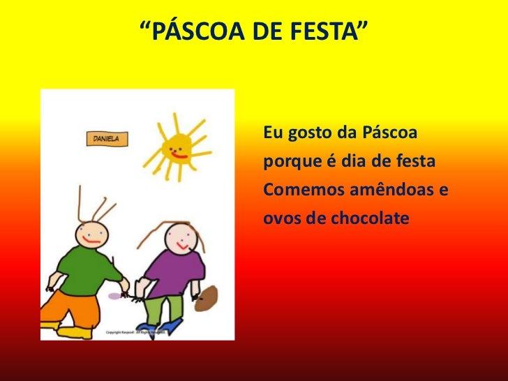 """PÁSCOA DE FESTA""<br />Eu gosto da Páscoa<br />porque é dia de festa<br />Comemos amêndoas e<br />ovos de chocolate<br />"