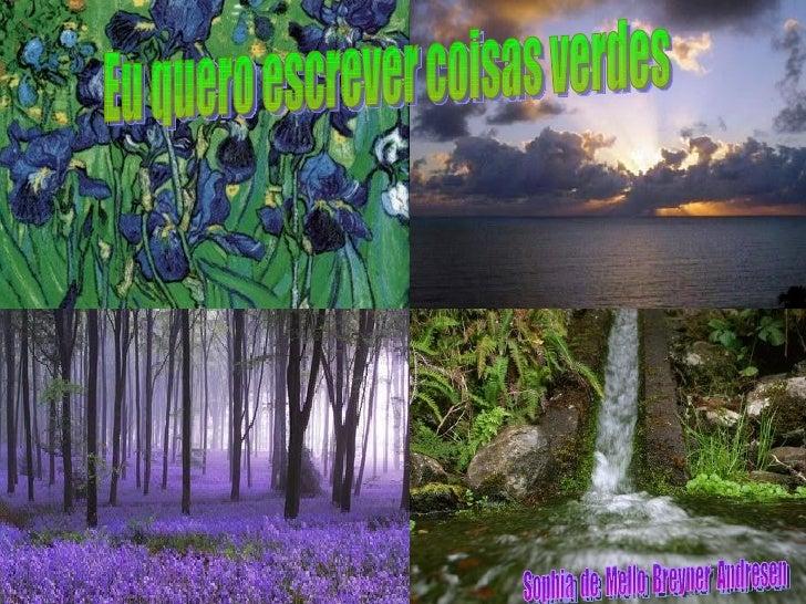Eu quero escrever coisas verdes Sophia  de  Mello  Breyner  Andresen