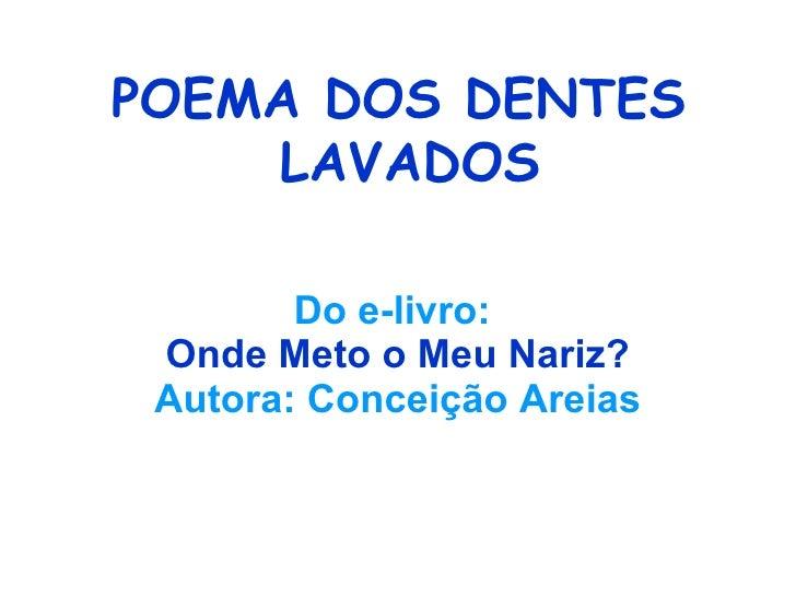 Do e-livro:  Onde Meto o Meu Nariz? Autora:   Conceição Areias POEMA DOS DENTES LAVADOS