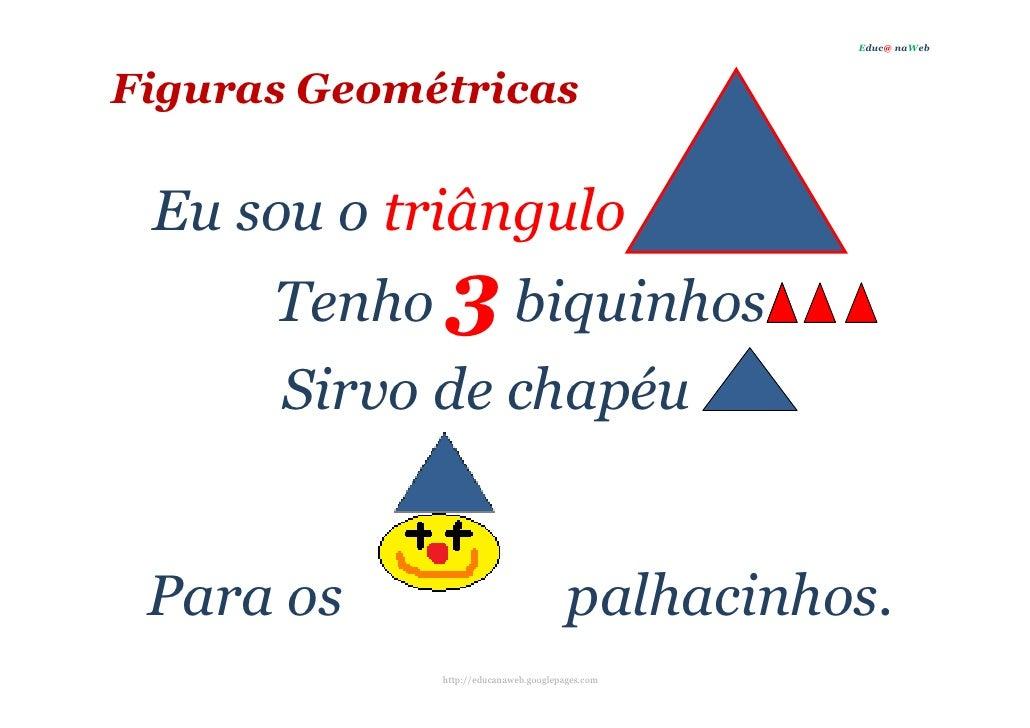 Educ@ naWeb     Figuras Geométricas   Eu sou o triângulo       Tenho 3 biquinhos       Sirvo de chapéu    Para os         ...
