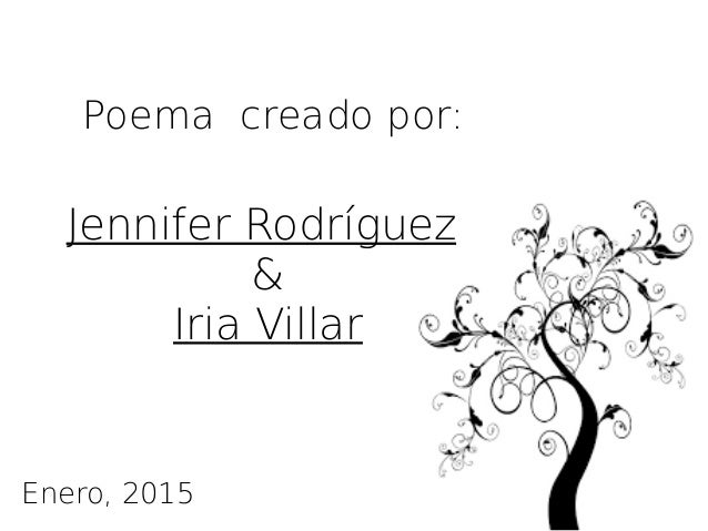Poema creado por: Jennifer Rodríguez & Iria Villar Enero, 2015