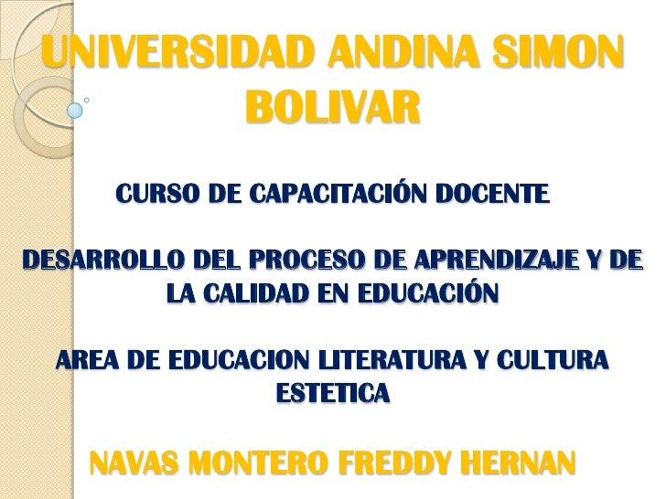UNIVERSIDAD ANDINA SIMON BOLIVARCURSO DE CAPACITACIÓN DOCENTE DESARROLLO DEL PROCESO DE APRENDIZAJE Y DE LA CALIDAD EN EDU...