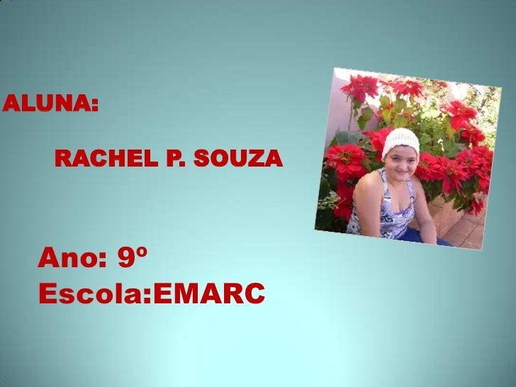 ALUNA: RACHEL P. SOUZA<br />Ano: 9º<br />Escola:EMARC<br />