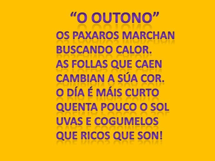 """""""O OUTONO""""<br />OS PAXAROS MARCHAN<br />BUSCANDO CALOR.<br />AS FOLLAS QUE CAEN<br />CAMBIAN A SÚA COR.<br />O DÍA É MÁIS ..."""