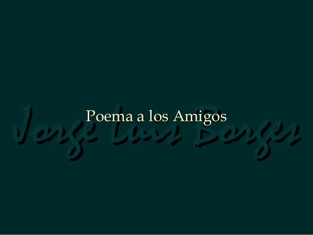 Jorge Luis BorgesJorge Luis BorgesPoema a los AmigosPoema a los Amigos