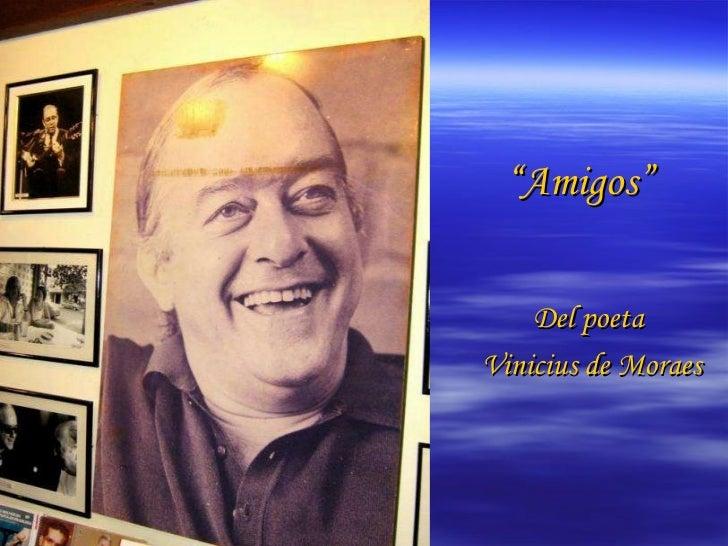 """"""" Amigos"""" Del poeta  Vinicius de Moraes"""