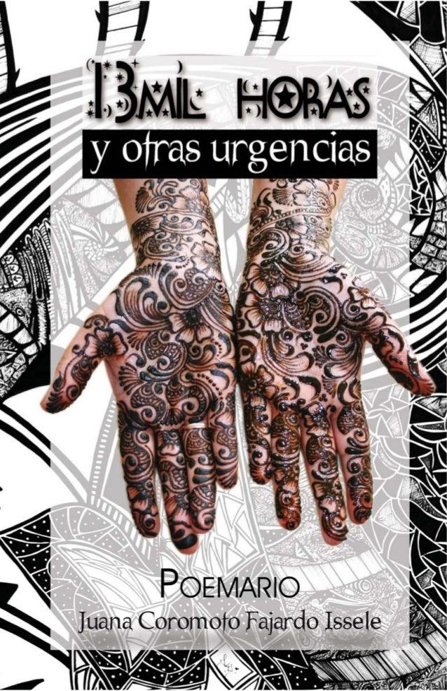 13mil horas y otras urgencias marzo, 2010 ISBN xxx diseño, redacción y fotografía juana coromoto fajardo issele impreso po...