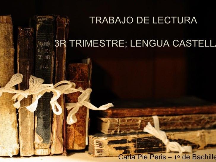 TRABAJO DE LECTURA3R TRIMESTRE; LENGUA CASTELLA           Carla Pie Peris – 1º de Bachille