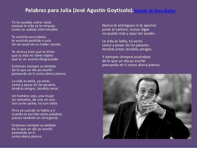 Palabras para Julia (José Agustín Goytisolo).Versión de Paco Ibañez Tú no puedes volver atrás porque la vida ya te empuja ...