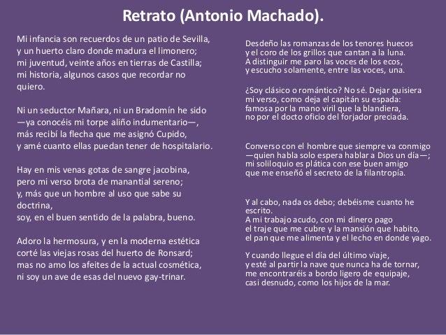Retrato (Antonio Machado). Mi infancia son recuerdos de un patio de Sevilla, y un huerto claro donde madura el limonero; m...