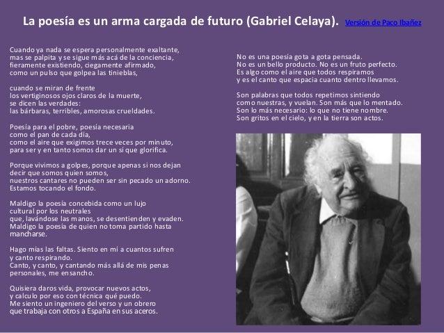 La poesía es un arma cargada de futuro (Gabriel Celaya). Versión de Paco Ibañez Cuando ya nada se espera personalmente exa...