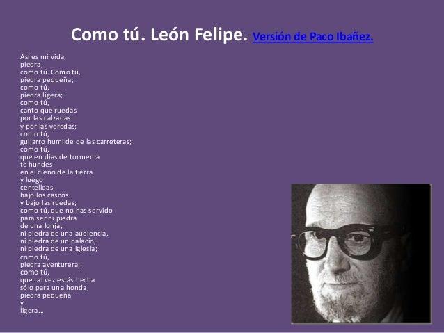 Como tú. León Felipe. Versión de Paco Ibañez. Así es mi vida, piedra, como tú. Como tú, piedra pequeña; como tú, piedra li...