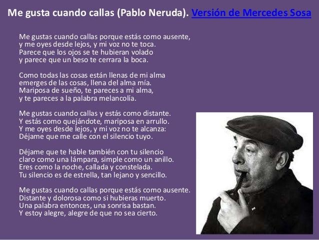 Me gusta cuando callas (Pablo Neruda). Versión de Mercedes Sosa Me gustas cuando callas porque estás como ausente, y me oy...