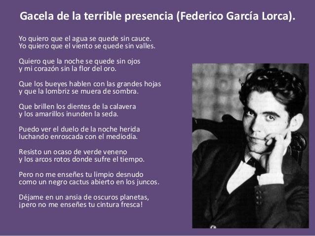 Gacela de la terrible presencia (Federico García Lorca). Yo quiero que el agua se quede sin cauce. Yo quiero que el viento...