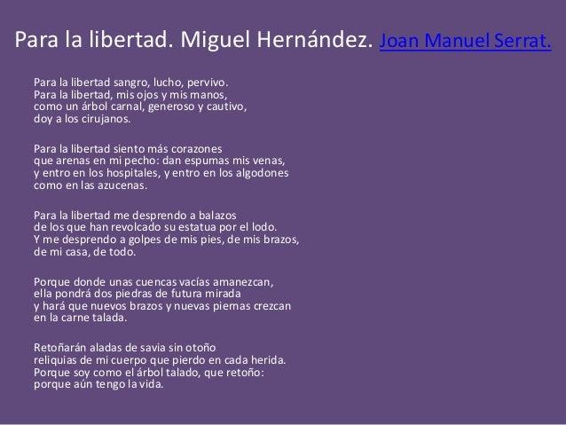 Para la libertad. Miguel Hernández. Joan Manuel Serrat. Para la libertad sangro, lucho, pervivo. Para la libertad, mis ojo...