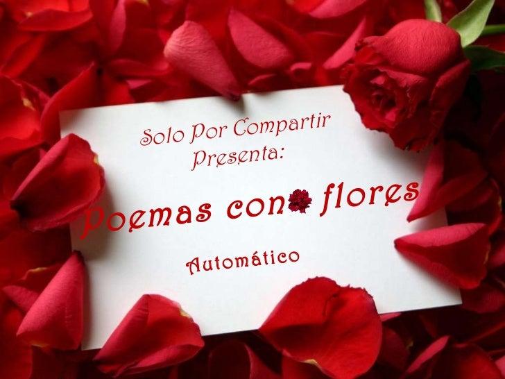 Poemas con  flores Solo Por Compartir Presenta: Automático