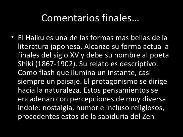 Comentarios finales…  <ul><li>El Haiku es una de las formas mas bellas de la literatura japonesa. Alcanzo su forma actual ...
