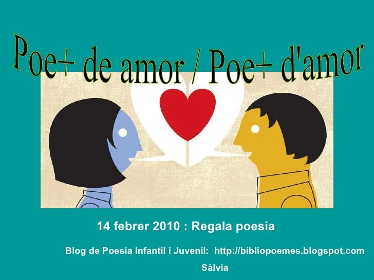 Poe+ de amor / Poe+ d'amor 14 febrer 2010 : Regala poesia Blog de Poesia Infantil i Juvenil:  http://bibliopoemes.blogspot...