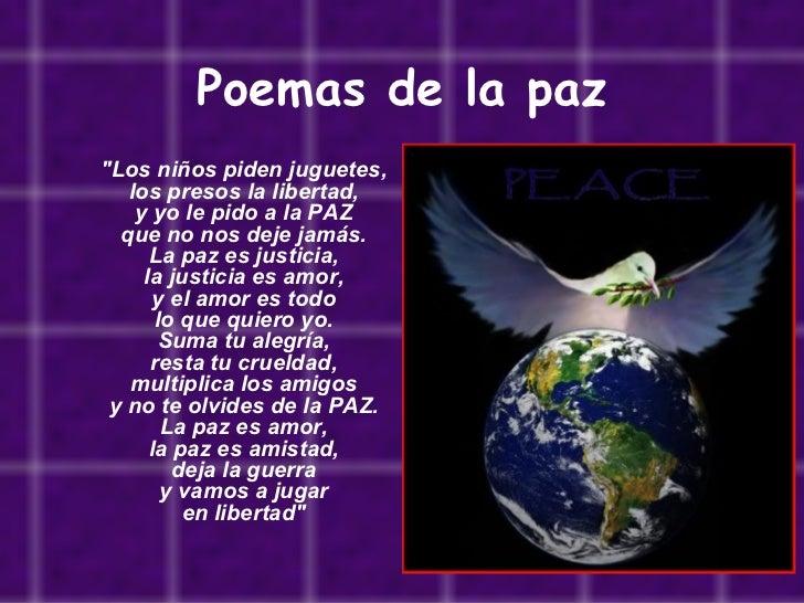 """Poemas de la paz """"Los niños piden juguetes, los presos la libertad, y yo le pido a la PAZ que no nos deje jamás. ..."""