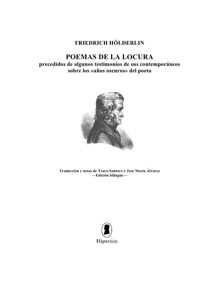 FRIEDRICH HÖLDERLIN          POEMAS DE LA LOCURAprecedidos de algunos testimonios de sus contemporáneos           sobre lo...