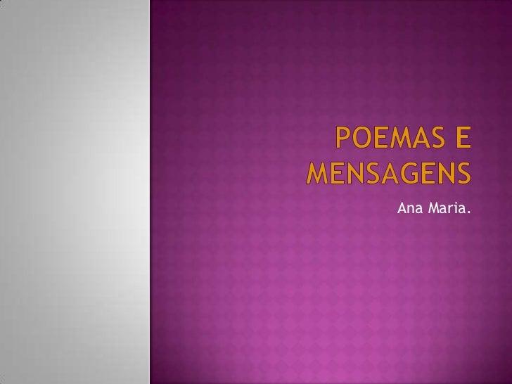 Poemas e Mensagens<br />Ana Maria.<br />